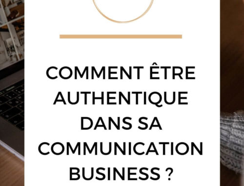 Comment être authentique dans sa communication business ?