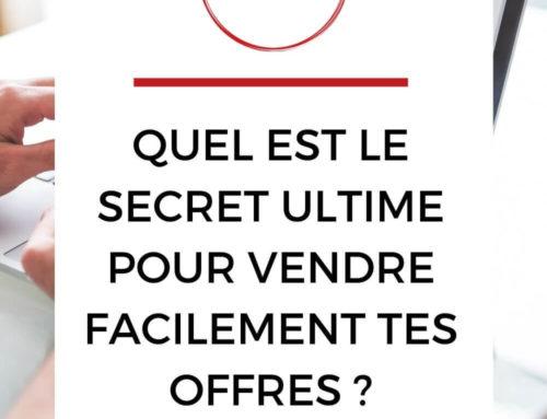 Quel est le secret ultime pour vendre facilement tes offres ?