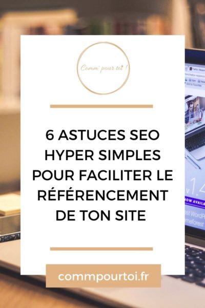 6 astuces SEO hyper simples pour faciliter le référencement de ton site
